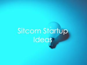 Sitcom Startup Ideas